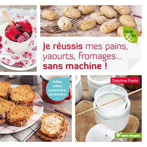 Livre Je réussis mes pains, yaourts, fromages… sans machine ! ballad et vous